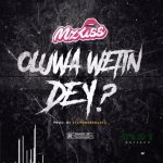 Mz Kiss – Oluwa Wetin Dey? Mp3 Download