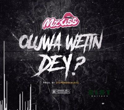 Mz Kiss – Oluwa Wetin Dey? Mp3 Download