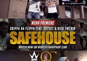 Skippa Da Flippa Ft. Migos & Rich The Kid – Safe House