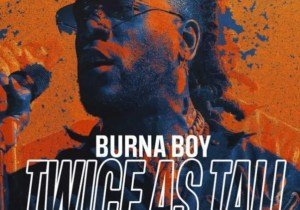ALBUM: Burna Boy Twice as Tall Zip Download