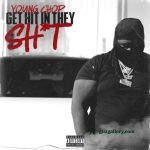 DOWNLOAD Young Chop – Get Hit In They Shit – gistgallery song