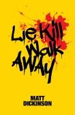 Win Lie Kill Walk Away Book by Matt Dickinson E:31/10