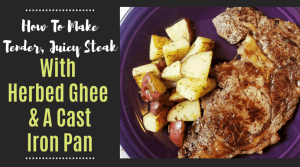 How To Get A Tender and Juicy Steak With Herbed Ghee and Cast Iron Pan by Give It A Whirl Girl