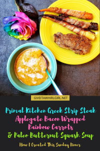 Primal Kitchen Greek Strip Steaks, Applegate Sunday Bacon Wrapped Rainbow Carrots, and Paleo Butternut Squash Soup - How I Created This Sunday Dinner