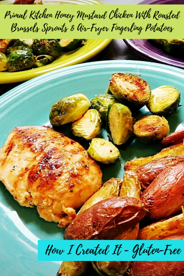 Primal Kitchen Honey Mustard Chicken With Roasted Brussels Sprouts & Air-Fryer Fingerling Potatoes by Give It A Whirl Girl