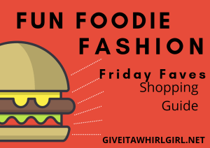 Fun Foodie Fashion - Friday Faves - Shopping Guide