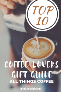 TOP 10 COFFEE LOVERS Gift Guide by Give It A Whirl Girl