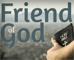 Would you be a friend of God? If you would be His friend, submit in faithful obedience to His will by observing and practicing all of His commands.