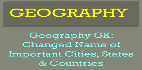 Geography GK Changed Name of Important Cities, States & Countries