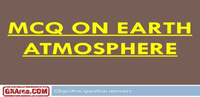 MCQ Set] Earth Atmosphere > GK Objective Question Answers [PDF]