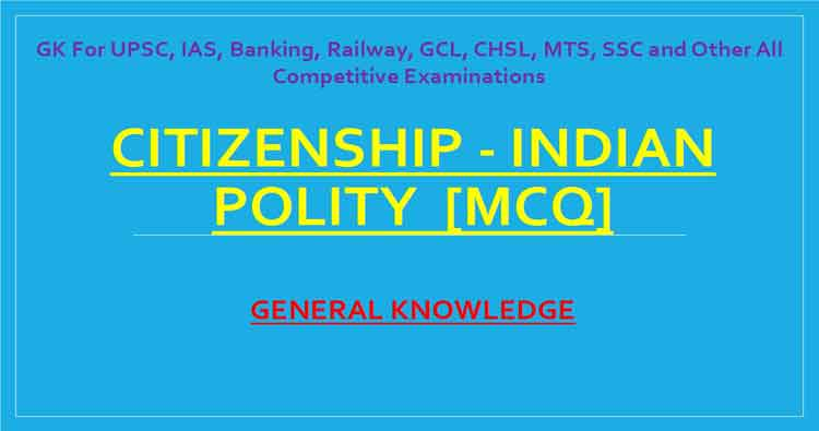 MCQ on Citizenship - Indian Polity