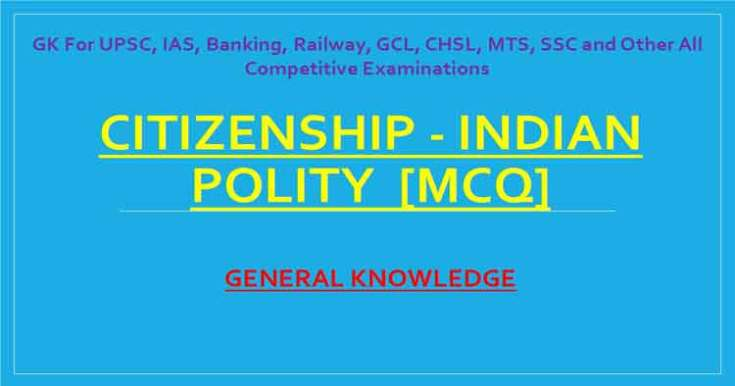 MCQ Set] Citizenship - Indian Polity Objective GK Question