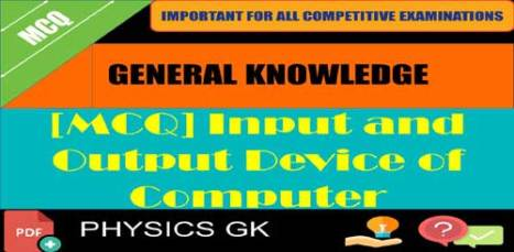 MCQ] Input and Output Device of Computer - with answers [PDF]
