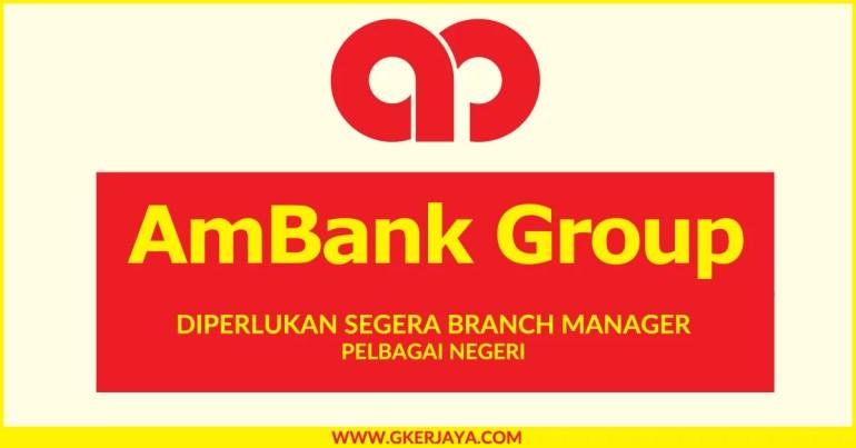 Jawatan kosong Branch Manager AmBank Group