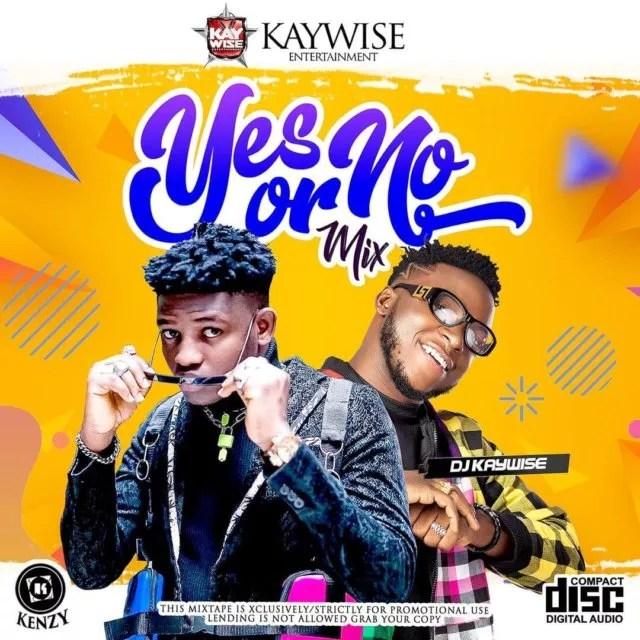 [MIXTAPE]: DJ Kaywise – Yes Or No Mix 1