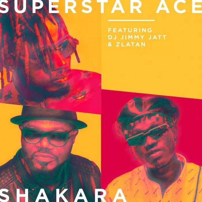 [Music] Superstar Ace Ft.DJ Jimmy Jatt x Zlatan – Shakara 1