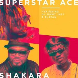 [Music] Superstar Ace Ft.DJ Jimmy Jatt x Zlatan – Shakara 2