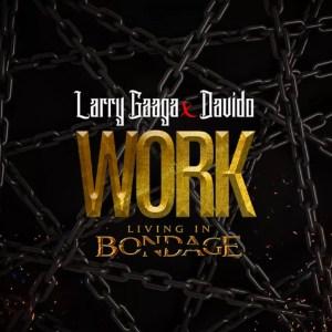 Larry Gaaga ft. Davido – Work (Living In Bondage) 2