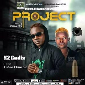 [Music] X2 Cedis Ft. T Man Chinchin – Project (Prod. By Banell Pro) 2