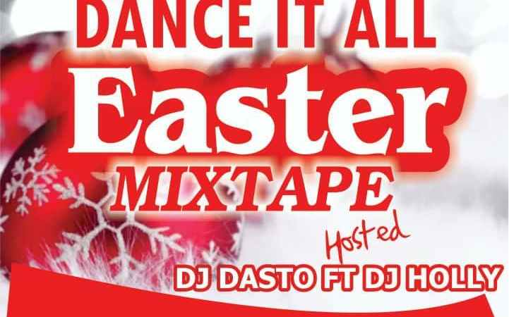 [Mixtape] DJ Dasto FT DJ Holly - Dance it all (Easter Mixtape) 2