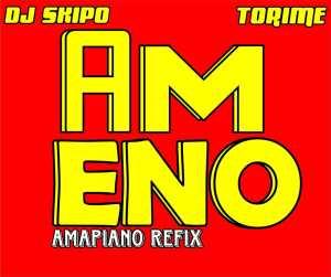 DJ SKIPO FT TORIME _ AMENO AMAPIANO REFIX 08164979758