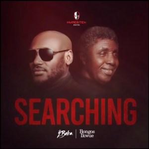 Download 2Baba Ft Bongos Ikwue – Searching