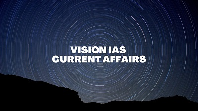 Vision IAS Monthly Current Affairs - Vision IAS Monthly Current Affairs