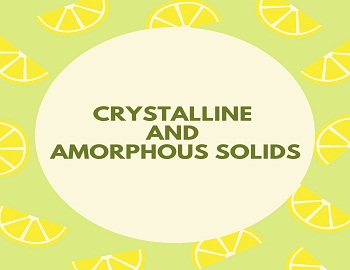 Crystalline And Amorphous Solids - Crystalline And Amorphous Solids