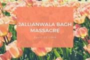 Jallianwala Bagh Massacre [April 13, 1919]