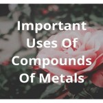 Important Uses Of Compounds Of Metals