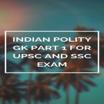 Indian Polity GK Part 1 For UPSC And SSC Exam