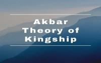 Akbar Theory of Kingship