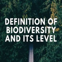 Definition of Biodiversity and its Level