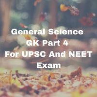 General Science GK Part 4 For UPSC And NEET Exam
