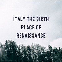 Italy The Birth Place Of Renaissance