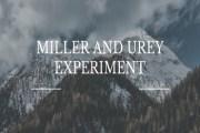 Miller and Urey Experiment