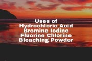 Uses of Hydrochloric Acid Bromine Iodine Fluorine Chlorine Bleaching Powder
