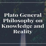 Plato General Philosophy on Knowledge and Reality