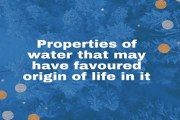 What are the properties of water that may have favoured origin of life in it?
