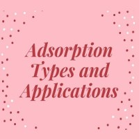 Adsorption-Types and Applications