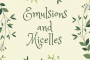 Emulsions and Micelles