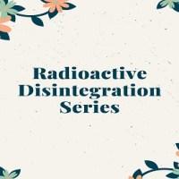 Radioactive Disintegration Series