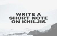 Write a short note on Khiljis