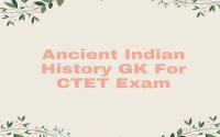 Ancient Indian History GK For CTET Exam