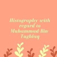 Histography with regard to Muhammad-Bin-Tughlaq