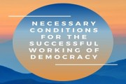 Necessary conditions for the successful working of Democracy