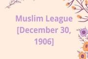 Muslim League [December 30, 1906]