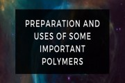 Preparation and Uses of Some Important Polymers