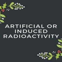 Artificial or Induced Radioactivity