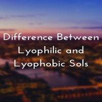 Difference Between Lyophilic and Lyophobic Sols